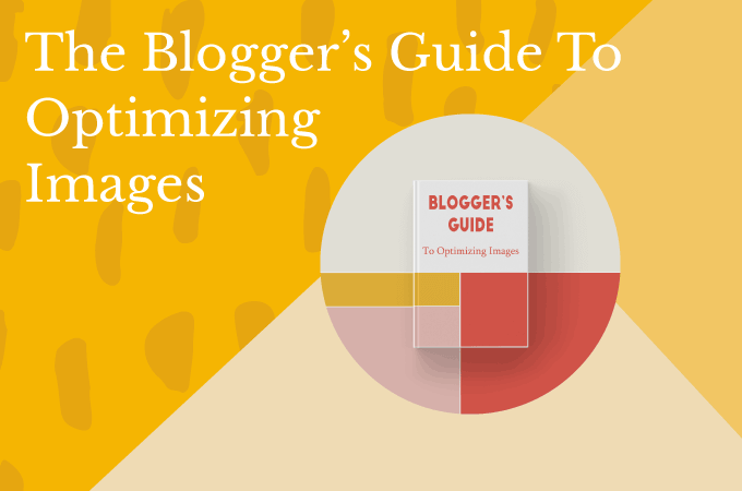 The Blogger's Guide to Optimizing Images