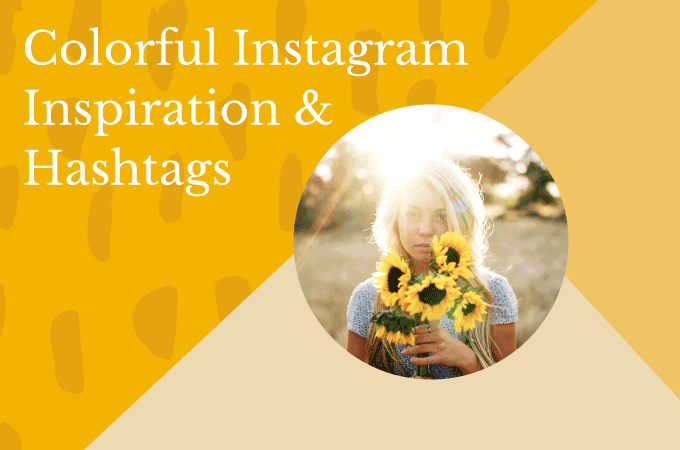 Colorful Instagram Inspiration and Hashtags