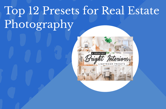 Top 12 Presets for Real Estate Photography
