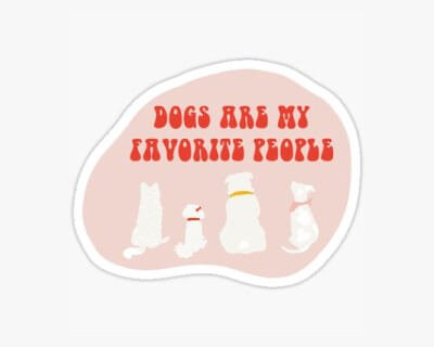 Dogs Are My Favorite People Sticker
